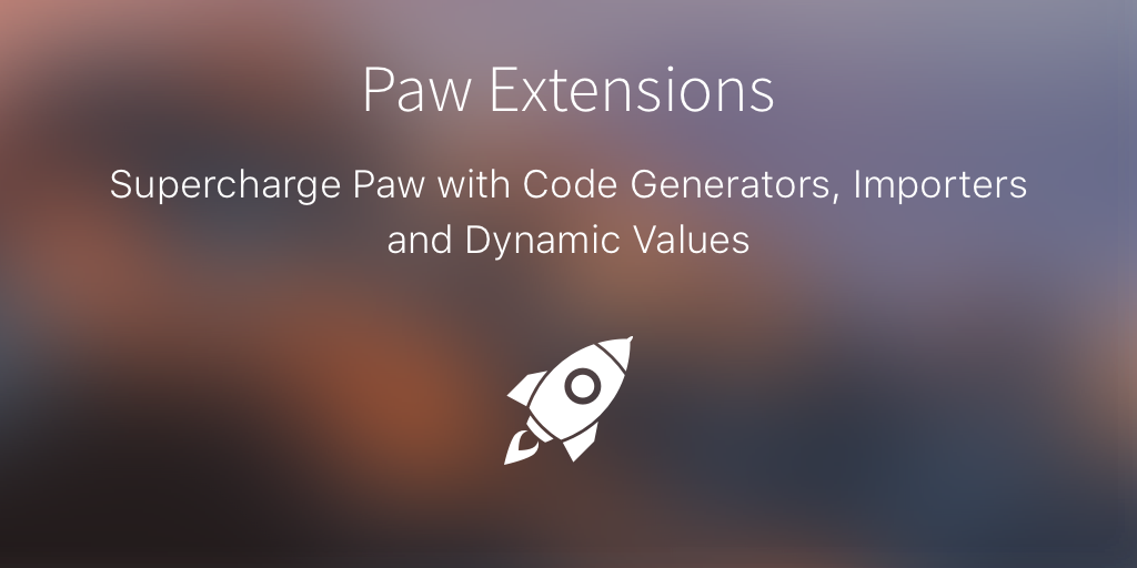 Paw Extensions | The most advanced API tool for Mac